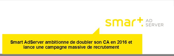 ,Smart AdServer ambitionne de doubler son CA en 2016 et lance une campagne massive de recrutement   h